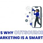 5 reasons why outsourcing marketing is a smart choice